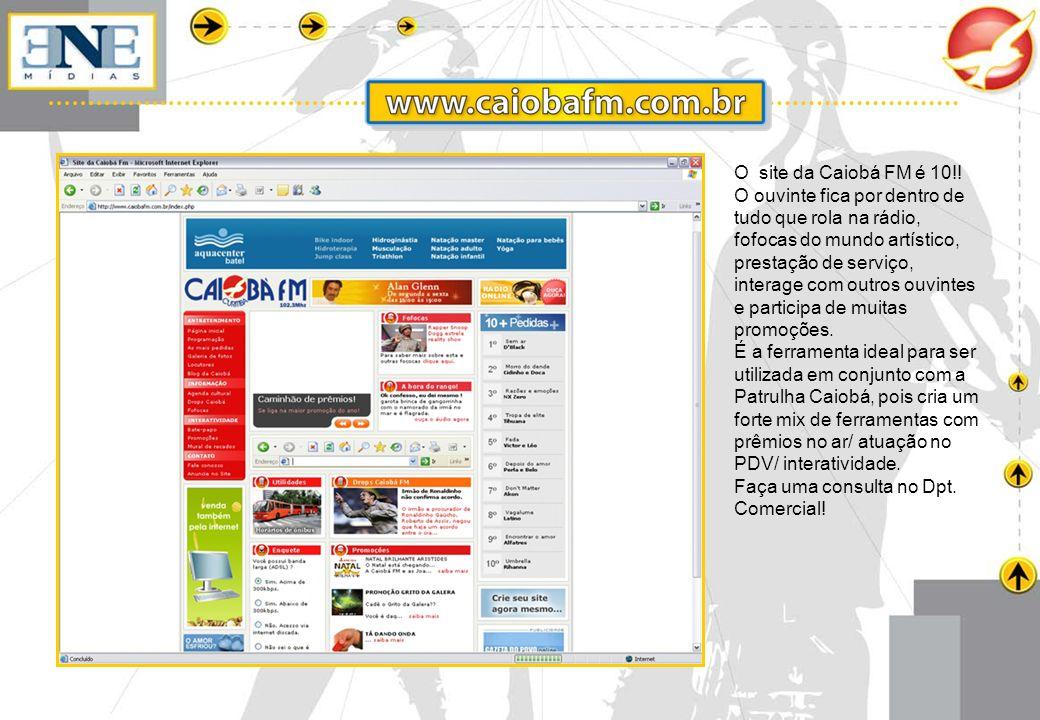 O site da Caiobá FM é 10!! O ouvinte fica por dentro de tudo que rola na rádio, fofocas do mundo artístico, prestação de serviço, interage com outros