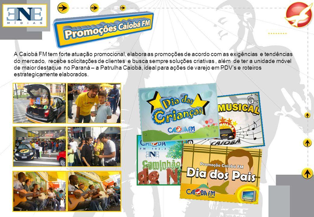 A Caiobá FM tem forte atuação promocional, elabora as promoções de acordo com as exigências e tendências do mercado, recebe solicitações de clientes e