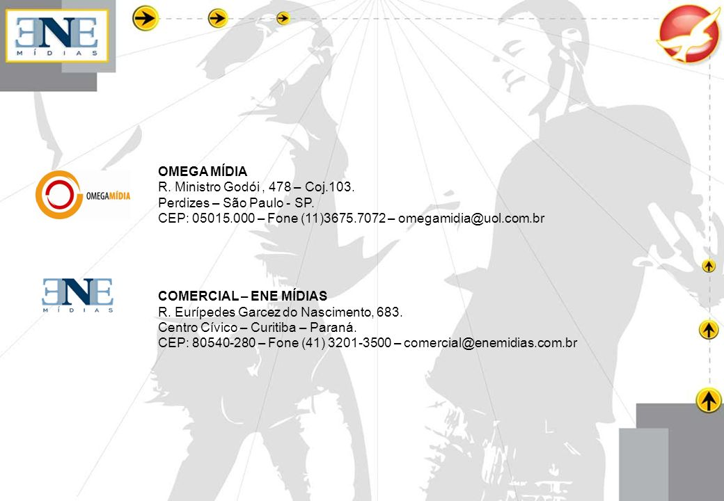 OMEGA MÍDIA R. Ministro Godói, 478 – Coj.103. Perdizes – São Paulo - SP. CEP: 05015.000 – Fone (11)3675.7072 – omegamidia@uol.com.br COMERCIAL – ENE M
