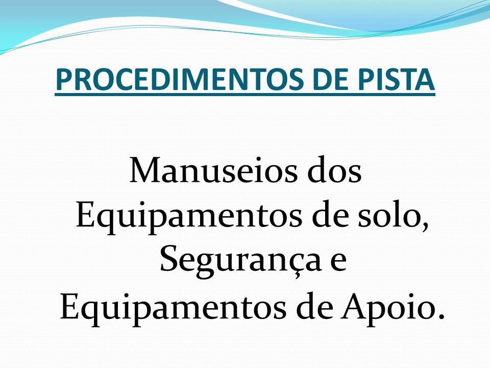 PROCEDIMENTOS DE PISTA Manuseios dos Equipamentos de solo, Segurança e Equipamentos de Apoio.
