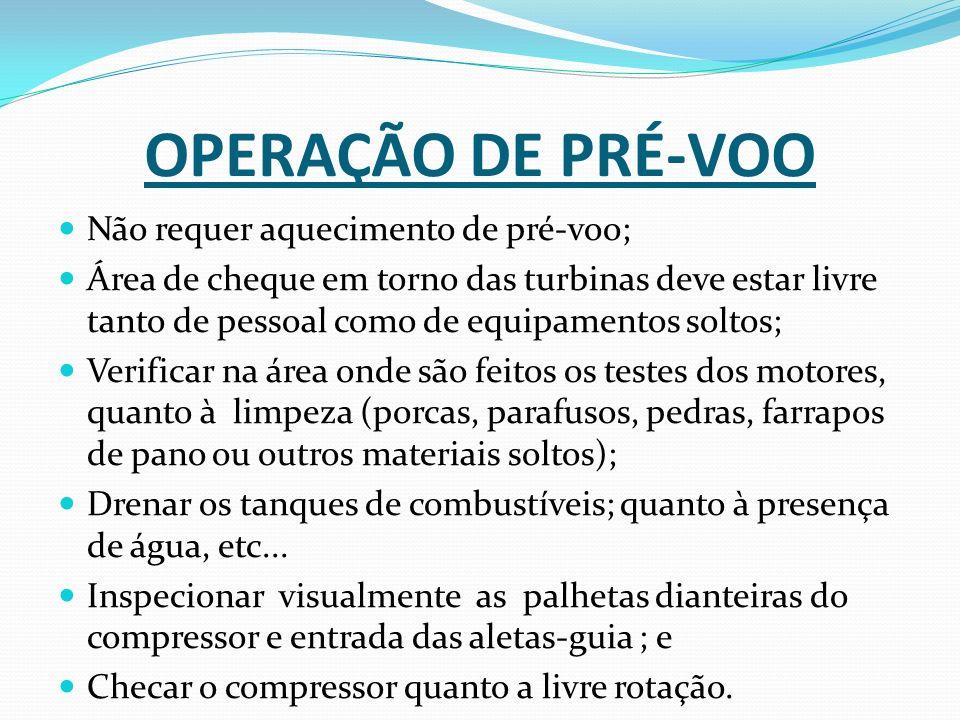OPERAÇÃO DE PRÉ-VOO Não requer aquecimento de pré-voo; Área de cheque em torno das turbinas deve estar livre tanto de pessoal como de equipamentos sol