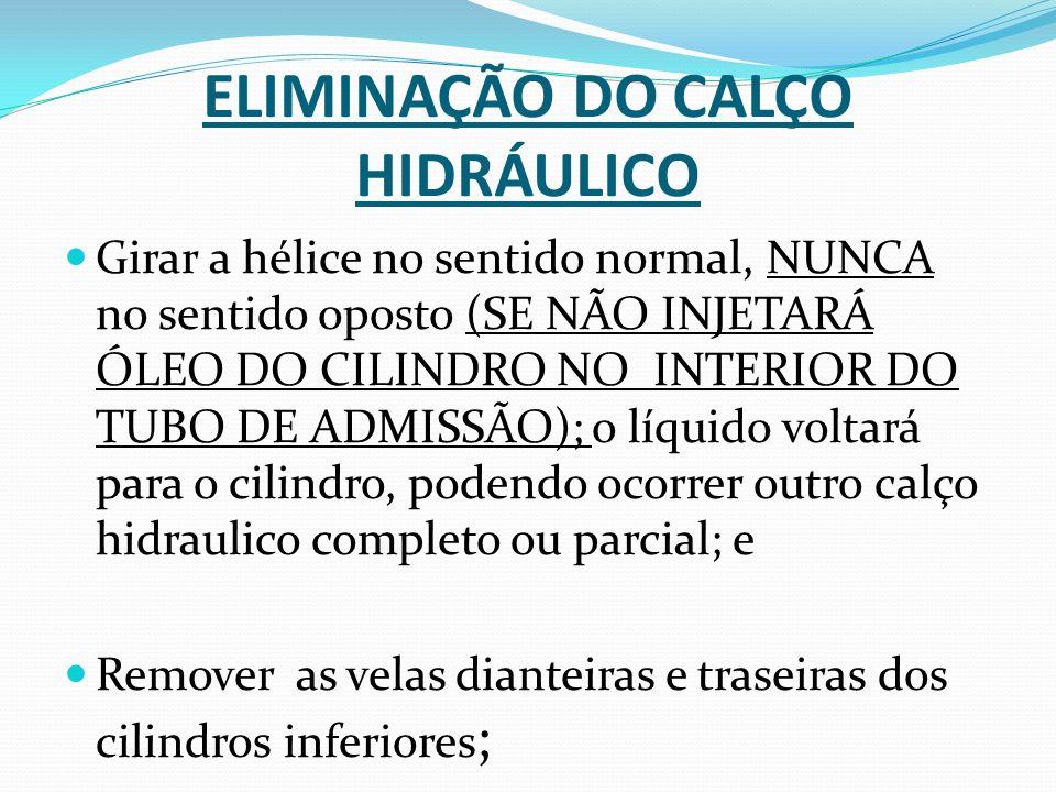 ELIMINAÇÃO DO CALÇO HIDRÁULICO Girar a hélice no sentido normal, NUNCA no sentido oposto (SE NÃO INJETARÁ ÓLEO DO CILINDRO NO INTERIOR DO TUBO DE ADMI