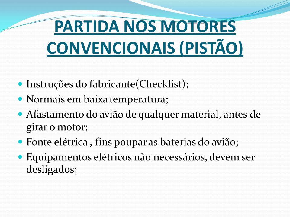 PARTIDA NOS MOTORES CONVENCIONAIS (PISTÃO) Instruções do fabricante(Checklist); Normais em baixa temperatura; Afastamento do avião de qualquer materia