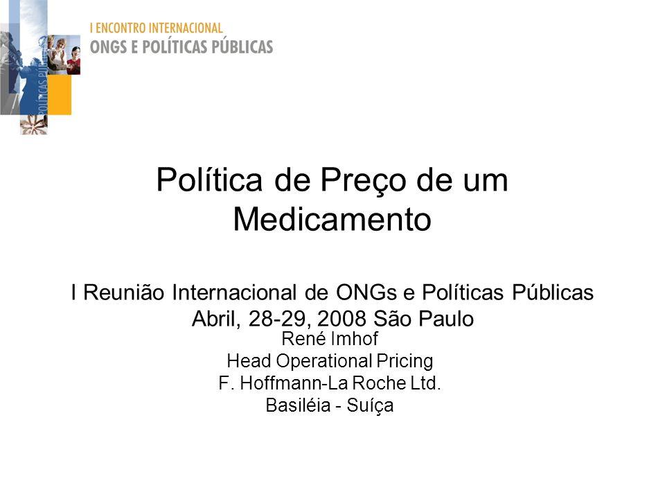 Política de Preço de um Medicamento I Reunião Internacional de ONGs e Políticas Públicas Abril, 28-29, 2008 São Paulo René Imhof Head Operational Pric