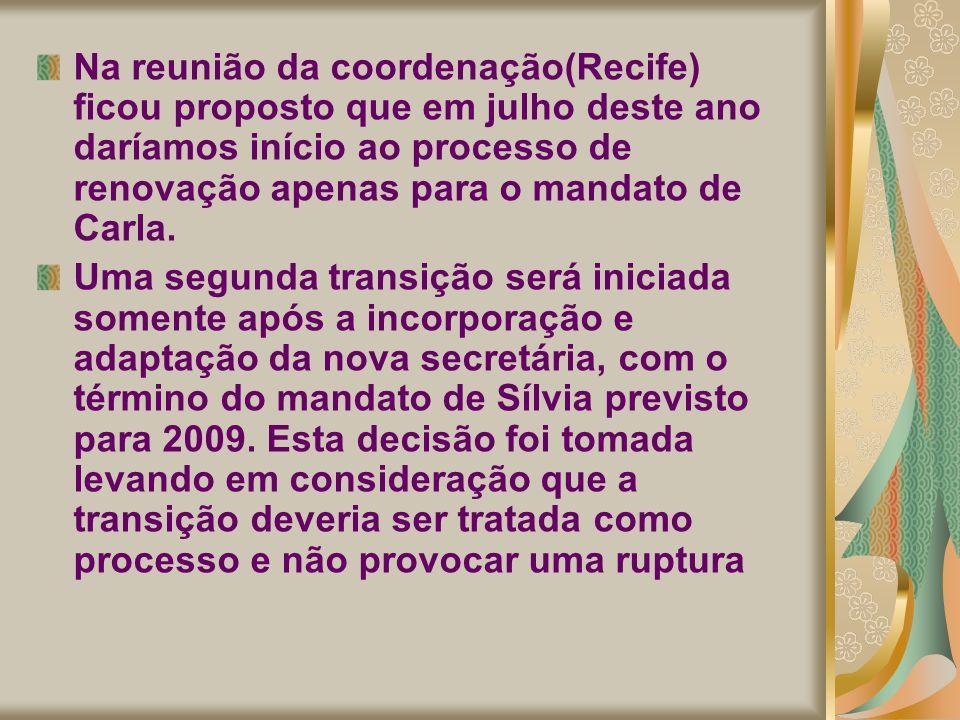 Na reunião da coordenação(Recife) ficou proposto que em julho deste ano daríamos início ao processo de renovação apenas para o mandato de Carla.
