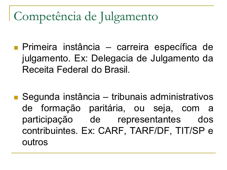 Competência de Julgamento Primeira instância – carreira específica de julgamento. Ex: Delegacia de Julgamento da Receita Federal do Brasil. Segunda in