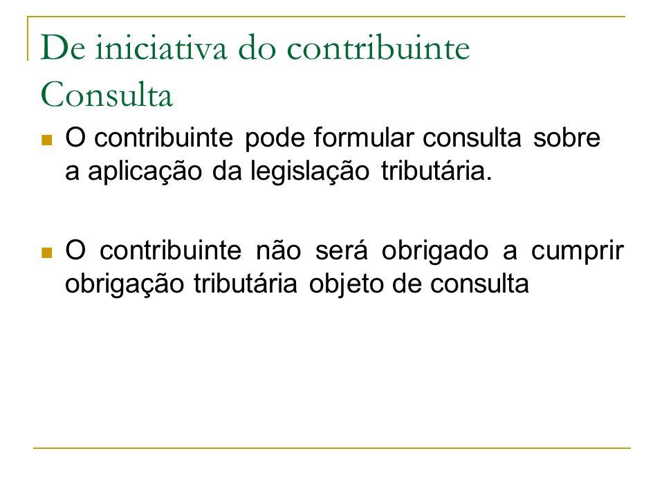 De iniciativa do contribuinte Consulta O contribuinte pode formular consulta sobre a aplicação da legislação tributária. O contribuinte não será obrig