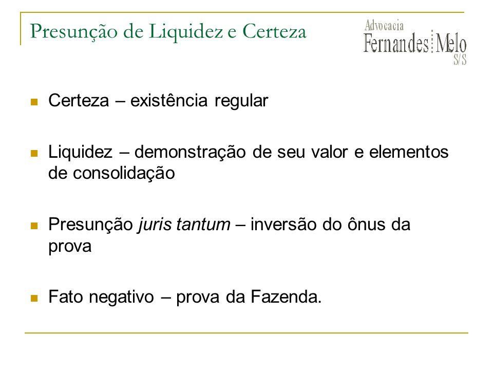 Presunção de Liquidez e Certeza Certeza – existência regular Liquidez – demonstração de seu valor e elementos de consolidação Presunção juris tantum –