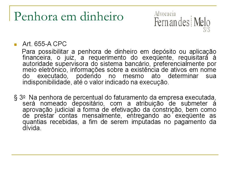 Penhora em dinheiro Art. 655-A CPC Para possibilitar a penhora de dinheiro em depósito ou aplicação financeira, o juiz, a requerimento do exeqüente, r