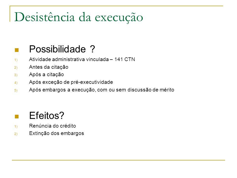 Desistência da execução Possibilidade ? 1) Atividade administrativa vinculada – 141 CTN 2) Antes da citação 3) Após a citação 4) Após exceção de pré-e