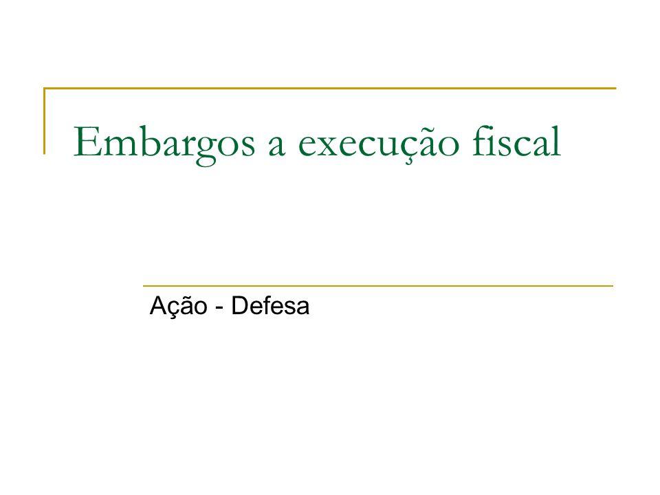 Embargos a execução fiscal Ação - Defesa