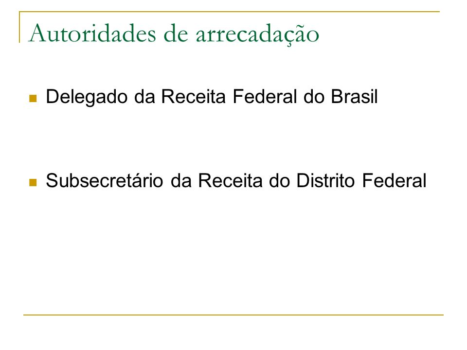 Autoridades de arrecadação Delegado da Receita Federal do Brasil Subsecretário da Receita do Distrito Federal
