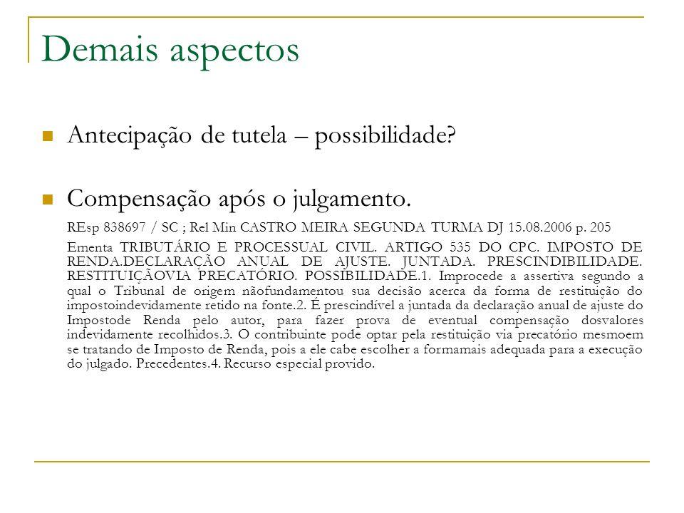 Demais aspectos Antecipação de tutela – possibilidade? Compensação após o julgamento. REsp 838697 / SC ; Rel Min CASTRO MEIRA SEGUNDA TURMA DJ 15.08.2