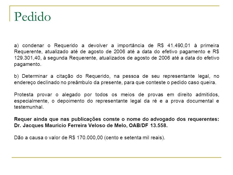 Pedido a) condenar o Requerido a devolver a importância de R$ 41.490,01 à primeira Requerente, atualizado até de agosto de 2006 até a data do efetivo