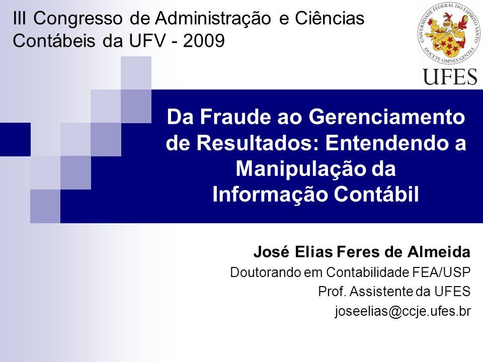 Da Fraude ao Gerenciamento de Resultados: Entendendo a Manipulação da Informação Contábil José Elias Feres de Almeida Doutorando em Contabilidade FEA/