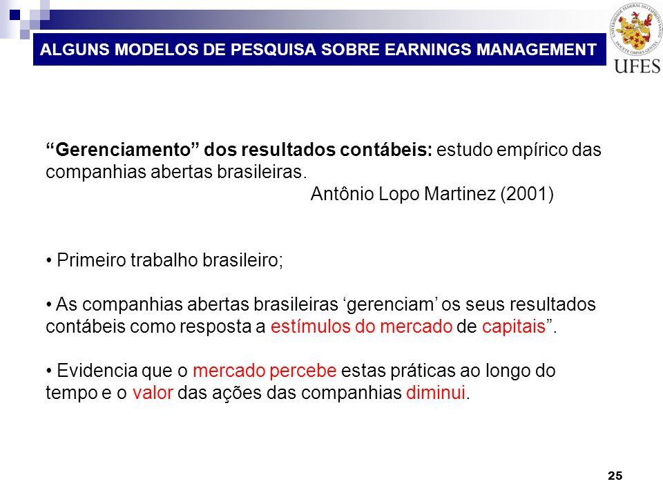 25 ALGUNS MODELOS DE PESQUISA SOBRE EARNINGS MANAGEMENT Gerenciamento dos resultados contábeis: estudo empírico das companhias abertas brasileiras. An