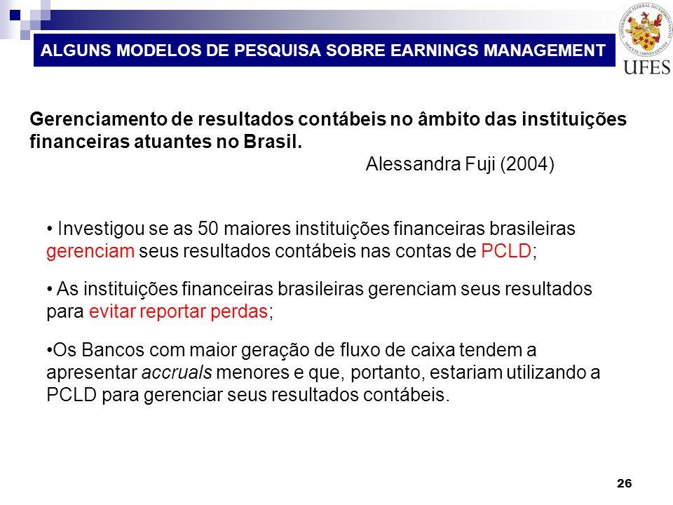 26 ALGUNS MODELOS DE PESQUISA SOBRE EARNINGS MANAGEMENT Gerenciamento de resultados contábeis no âmbito das instituições financeiras atuantes no Brasi
