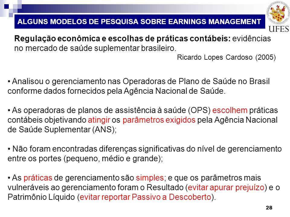 28 ALGUNS MODELOS DE PESQUISA SOBRE EARNINGS MANAGEMENT Analisou o gerenciamento nas Operadoras de Plano de Saúde no Brasil conforme dados fornecidos