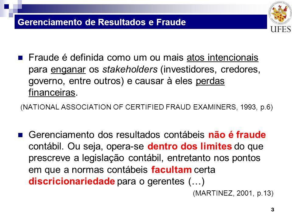 3 Gerenciamento de Resultados e Fraude Fraude é definida como um ou mais atos intencionais para enganar os stakeholders (investidores, credores, gover