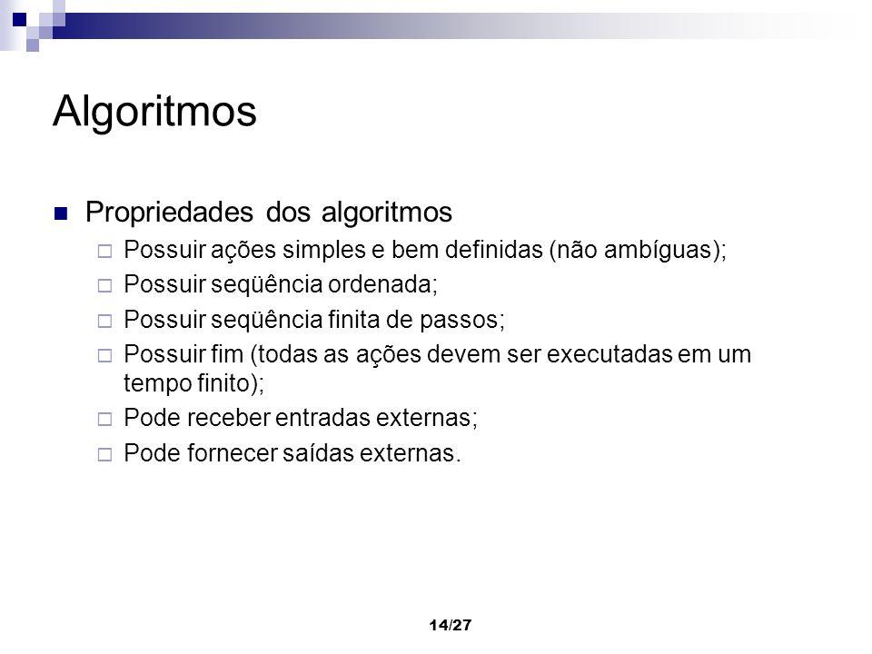 14/27 Algoritmos Propriedades dos algoritmos Possuir ações simples e bem definidas (não ambíguas); Possuir seqüência ordenada; Possuir seqüência finit