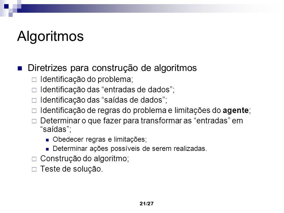 21/27 Algoritmos Diretrizes para construção de algoritmos Identificação do problema; Identificação das entradas de dados; Identificação das saídas de