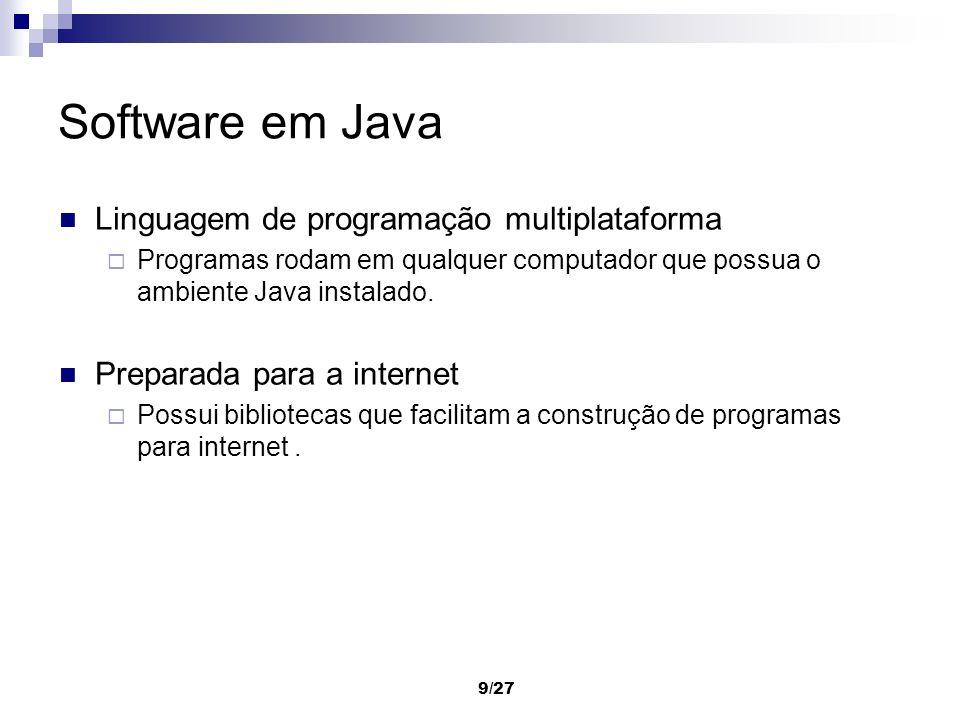 9/27 Software em Java Linguagem de programação multiplataforma Programas rodam em qualquer computador que possua o ambiente Java instalado. Preparada