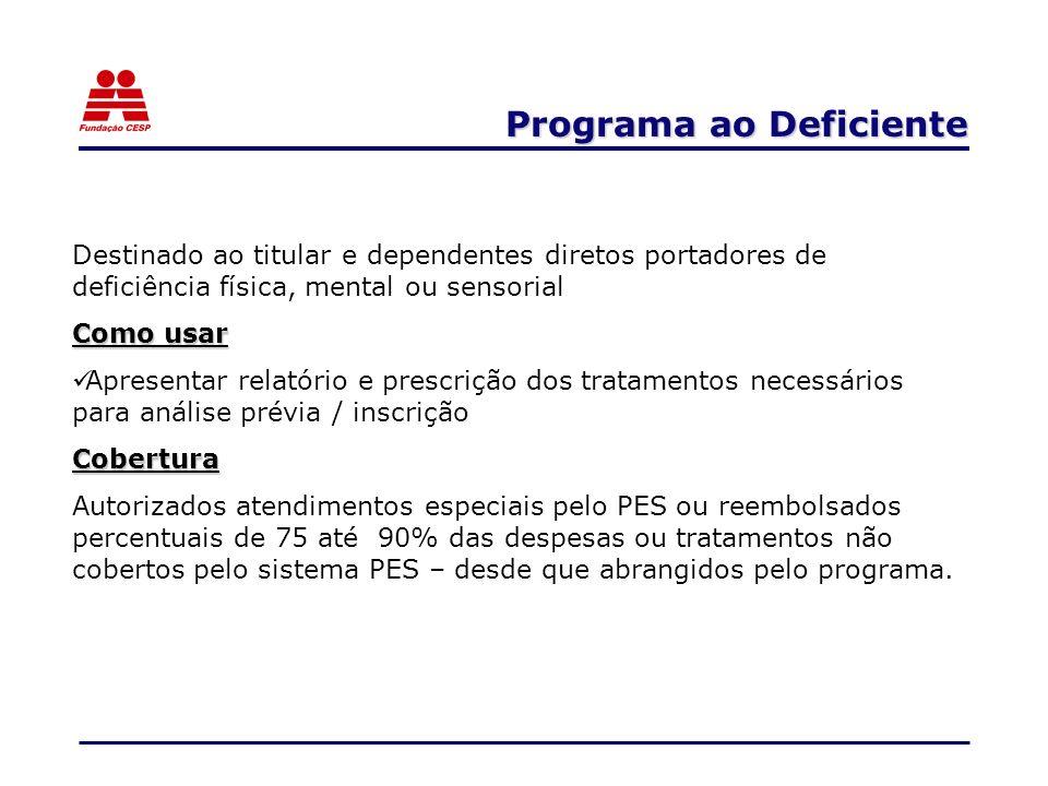 Programa ao Deficiente Destinado ao titular e dependentes diretos portadores de deficiência física, mental ou sensorial Como usar Apresentar relatório