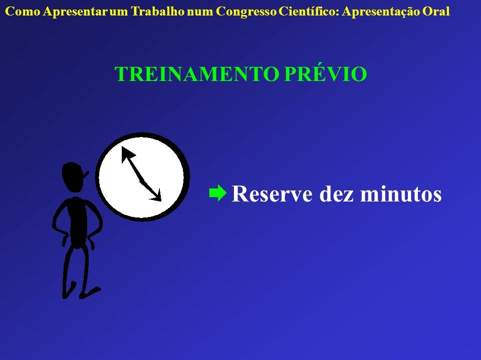 TREINAMENTO PRÉVIO Reserve dez minutos Como Apresentar um Trabalho num Congresso Científico: Apresentação Oral