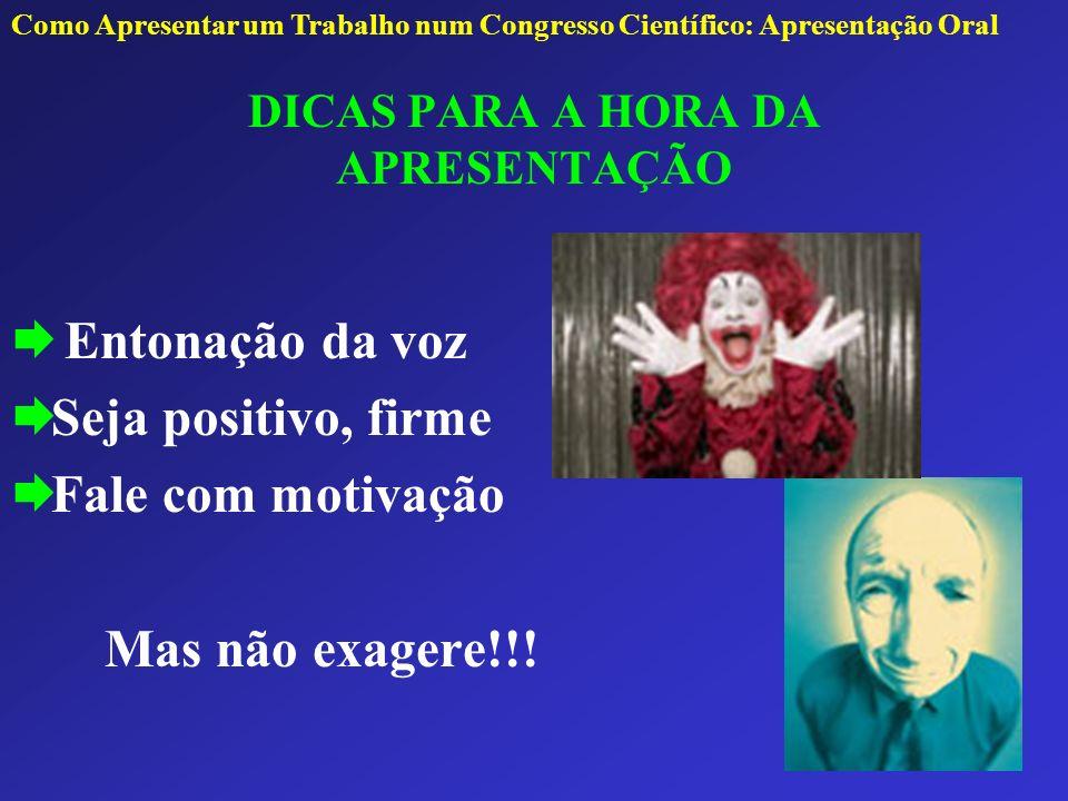 DICAS PARA A HORA DA APRESENTAÇÃO Entonação da voz Seja positivo, firme Fale com motivação Mas não exagere!!! Como Apresentar um Trabalho num Congress