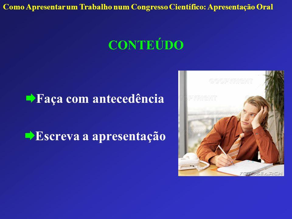 CONTEÚDO Faça com antecedência Escreva a apresentação Como Apresentar um Trabalho num Congresso Científico: Apresentação Oral