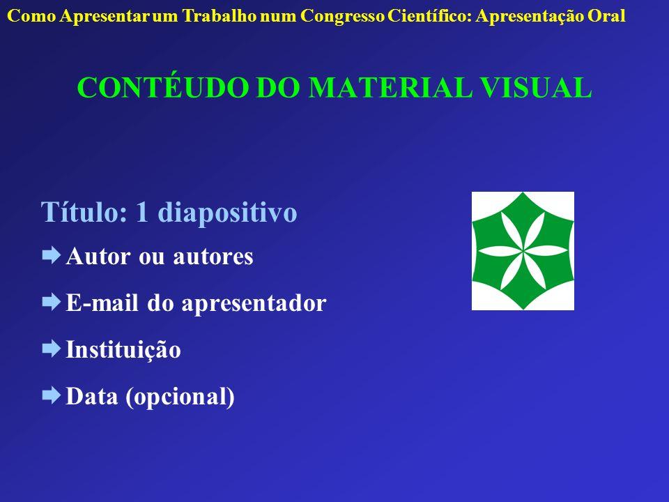 CONTÉUDO DO MATERIAL VISUAL Título: 1 diapositivo Autor ou autores E-mail do apresentador Instituição Data (opcional) Como Apresentar um Trabalho num