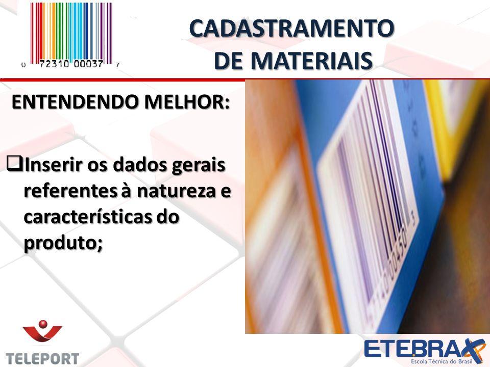 CADASTRAMENTO DE MATERIAIS CADASTRAMENTO DE MATERIAIS ENTENDENDO MELHOR: Inserir os dados gerais referentes à natureza e características do produto; I