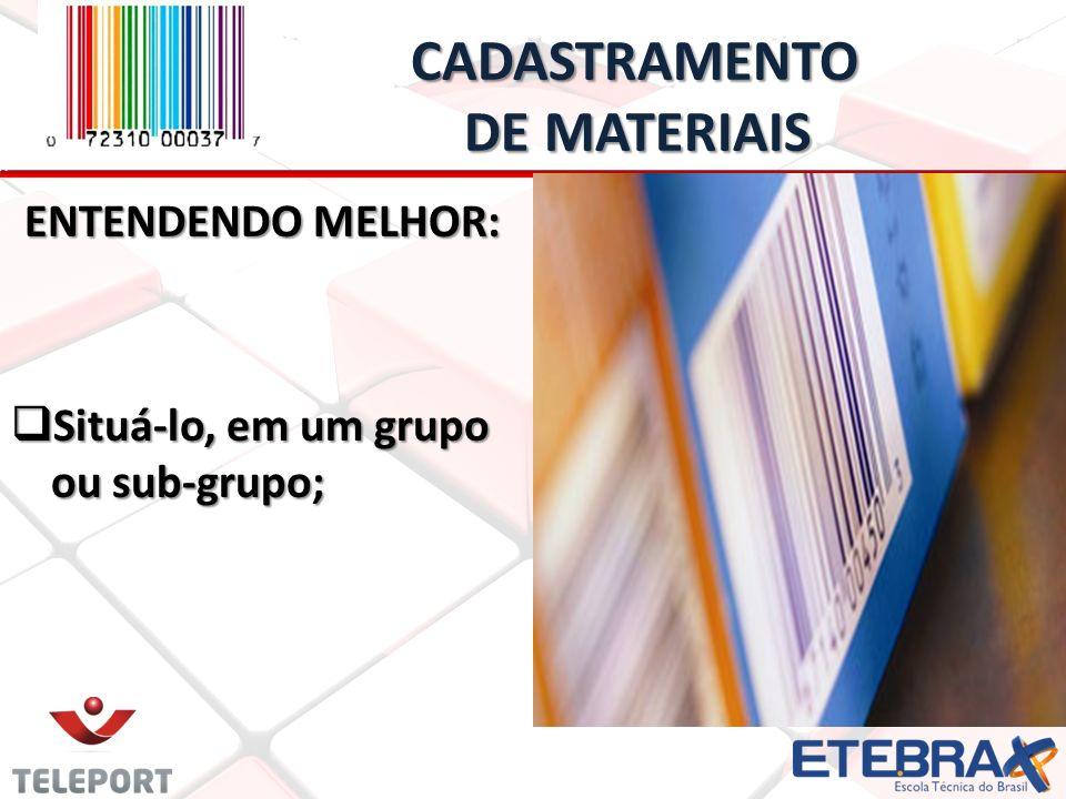 CADASTRAMENTO DE MATERIAIS CADASTRAMENTO DE MATERIAIS ENTENDENDO MELHOR: Situá-lo, em um grupo ou sub-grupo; Situá-lo, em um grupo ou sub-grupo;