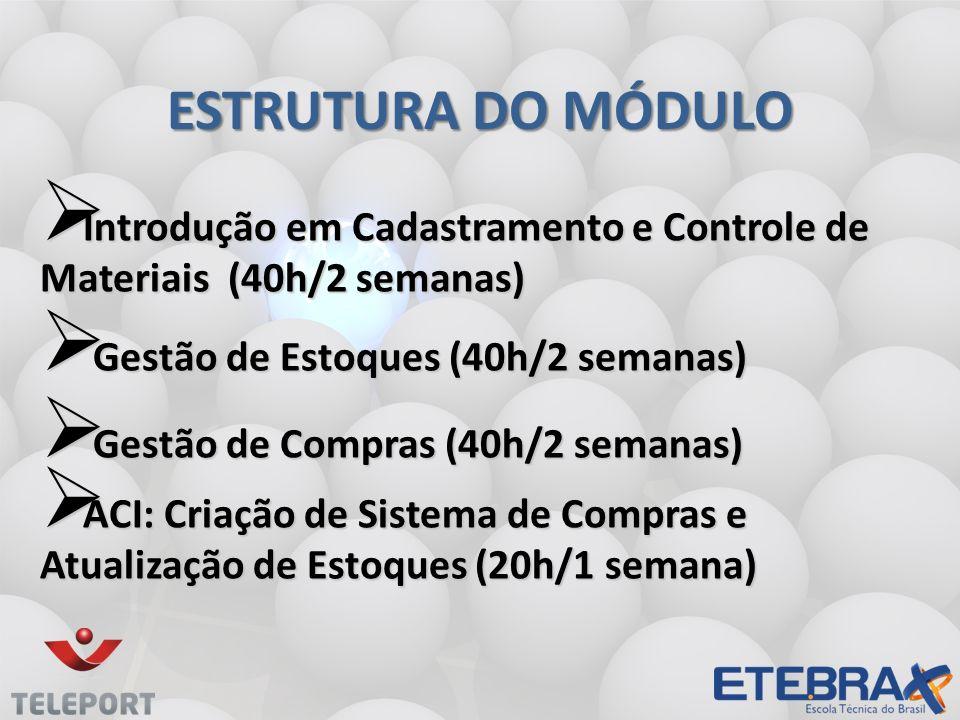 ESTRUTURA DO MÓDULO Introdução em Cadastramento e Controle de Materiais (40h/2 semanas) Introdução em Cadastramento e Controle de Materiais (40h/2 sem