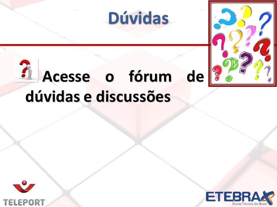 Dúvidas Acesse o fórum de dúvidas e discussões Acesse o fórum de dúvidas e discussões