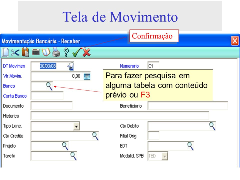 Tela de Movimento Para fazer pesquisa em alguma tabela com conteúdo prévio ou F3 Confirmação