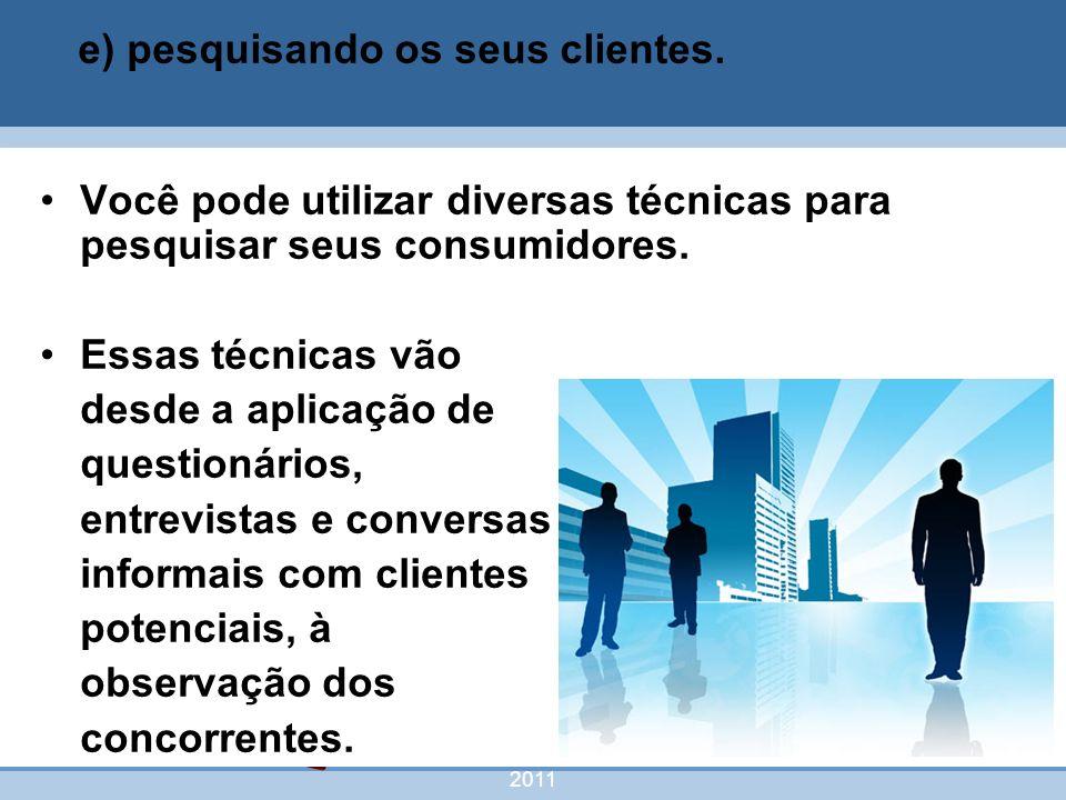 nivea@cordeiroeaureliano.com.br 2011 46 Você pode utilizar diversas técnicas para pesquisar seus consumidores. Essas técnicas vão desde a aplicação de