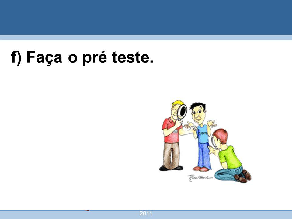 nivea@cordeiroeaureliano.com.br 2011 47 f) Faça o pré teste.