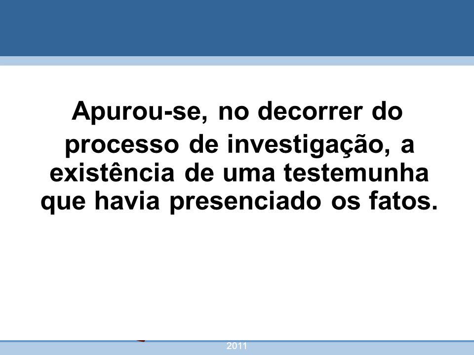 nivea@cordeiroeaureliano.com.br 2011 52 Apurou-se, no decorrer do processo de investigação, a existência de uma testemunha que havia presenciado os fa