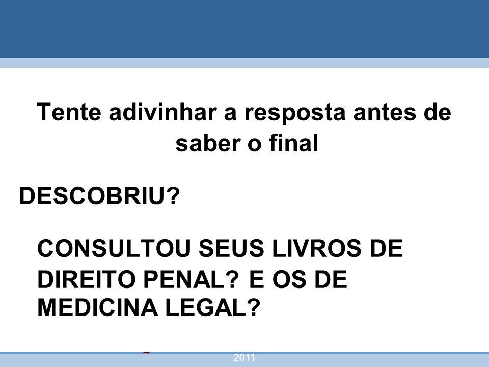 nivea@cordeiroeaureliano.com.br 2011 58 Tente adivinhar a resposta antes de saber o final DESCOBRIU? CONSULTOU SEUS LIVROS DE DIREITO PENAL? E OS DE M