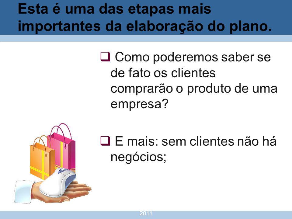 nivea@cordeiroeaureliano.com.br 2011 9 Esta é uma das etapas mais importantes da elaboração do plano. Como poderemos saber se de fato os clientes comp