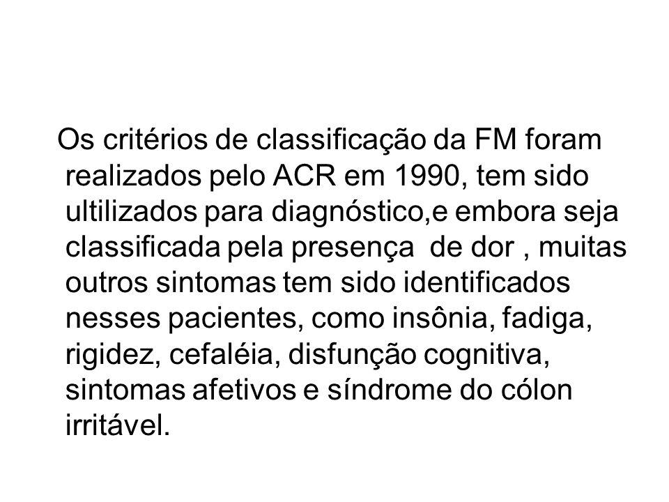 Os critérios de classificação da FM foram realizados pelo ACR em 1990, tem sido ultilizados para diagnóstico,e embora seja classificada pela presença
