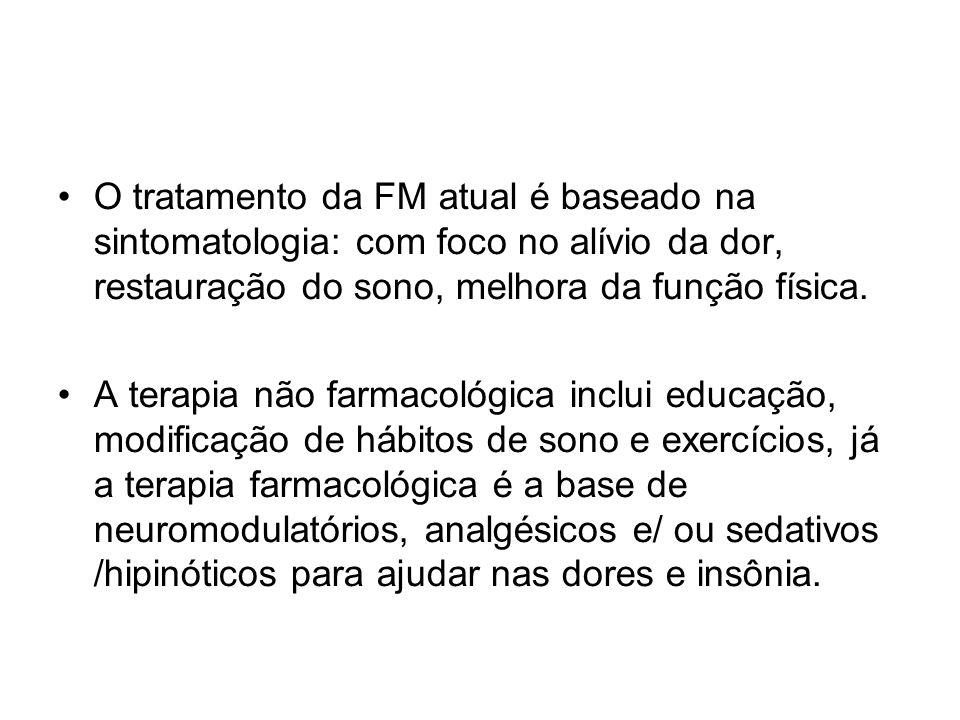 O tratamento da FM atual é baseado na sintomatologia: com foco no alívio da dor, restauração do sono, melhora da função física. A terapia não farmacol