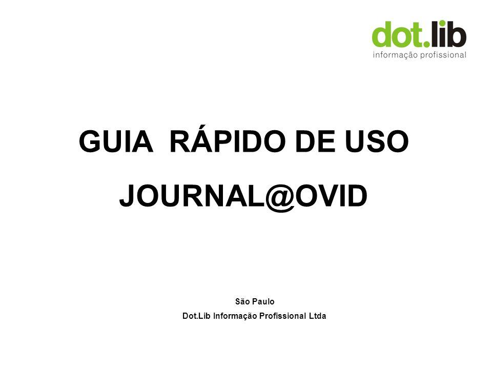 GUIA RÁPIDO DE USO JOURNAL@OVID São Paulo Dot.Lib Informação Profissional Ltda