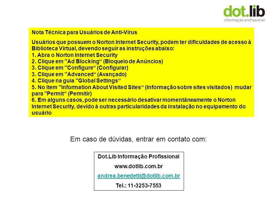 Nota Técnica para Usuários de Anti-Vírus Usuários que possuem o Norton Internet Security, podem ter dificuldades de acesso à Biblioteca Virtual, devendo seguir as instruções abaixo: 1.