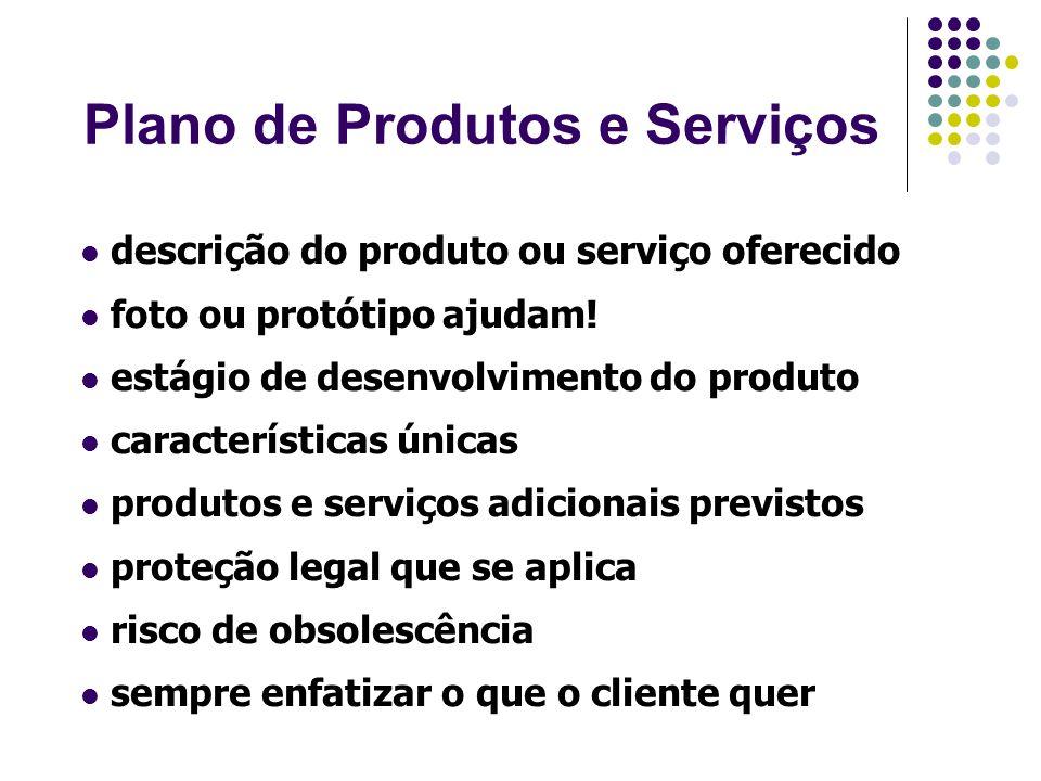Plano de Produtos e Serviços descrição do produto ou serviço oferecido foto ou protótipo ajudam! estágio de desenvolvimento do produto características