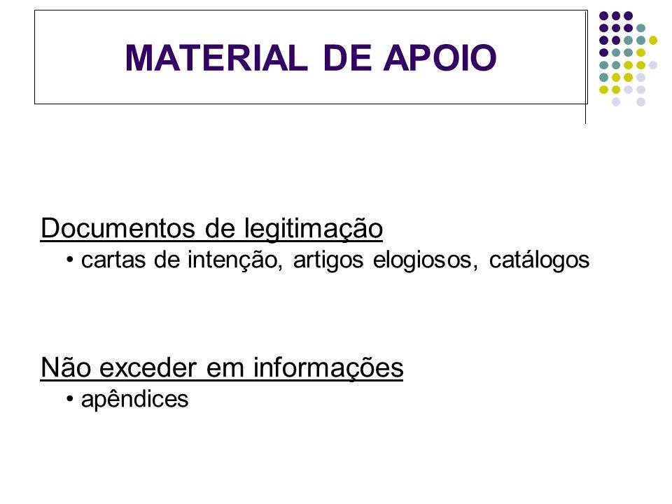 MATERIAL DE APOIO Documentos de legitimação cartas de intenção, artigos elogiosos, catálogos Não exceder em informações apêndices