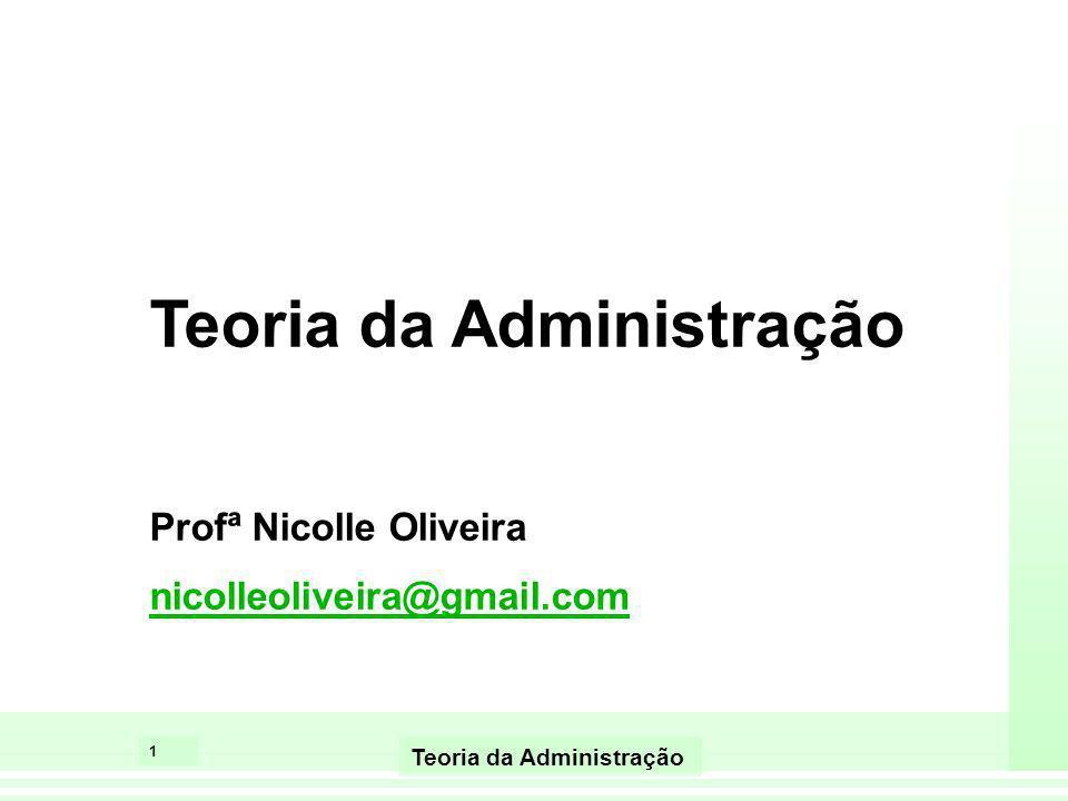 1 Teoria da Administração Profª Nicolle Oliveira nicolleoliveira@gmail.com