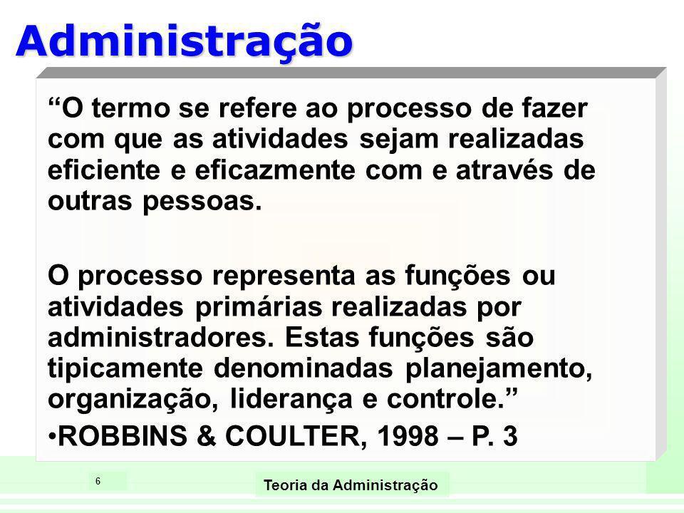 7 Teoria da Administração ADMINISTRAR: é o processo de tomar e colocar em prática decisões sobre objetivos e utilização de recursos.