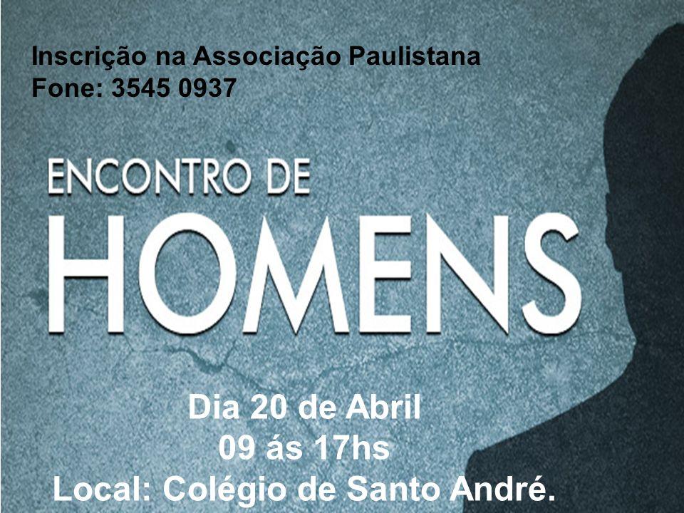 Dia 20 de Abril 09 ás 17hs Local: Colégio de Santo André. Inscrição na Associação Paulistana Fone: 3545 0937